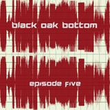 Black Oak Bottom - Episode #5 (March 24, 2018)