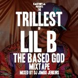 East of LA presents The Trillest of Lil B The Based God mixed by DJ Jimbo Jenkins