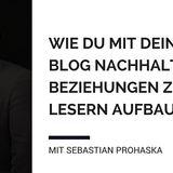 Wie du mit deinem Blog nachhaltige Beziehungen zu Lesern aufbaust mit Sebastian Prohaska