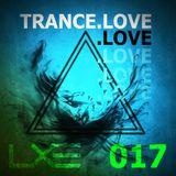 TRANCE.LOVE 017 - LXE