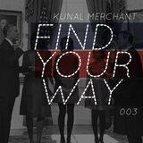 Kunal Merchant - Find Your Way 003 - 01.21.13