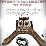 Prozekt Nil's Official Radio Episode #4- 'The Madness'