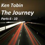 Ken Tobin - The Journey Parts 6 - 10