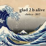 glad 2 b alive - chris a - 2017