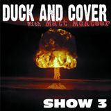 Duck & Cover: Show 3