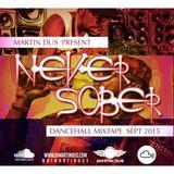 Martin Dus - Never Sober (Dancehall Mix )