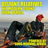 Distant Relatives, The Modern Sound From Africa #204