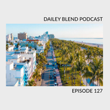 Dailey Blend Podcast - Episode 127