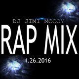 RAP MIX 4-26-2016 DJ JIMI M!!!