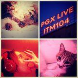 PGX LIVE ITM#104 (High Octane) Original Air Date 5.12.2014 (radio broadcast live set)