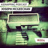 Joseph Mc Geechan @ Kidnapping Podcast # 004