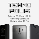 Tehnopolis 35: Tri Androida - Xiaomi Mi A1, Samsung Galaxy A8 i Huawei Mate Pro 10