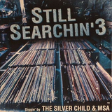 The Silver Child & MSA Still Searchin' Vol 3