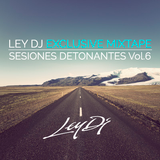 "Ley DJ Exclusive Mixtape ""Sesiones Detonantes Vol.6"""