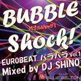 BUBBLE SHOCK Vol.1 ~EUROBEAT パラパラ~