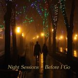 Night Sessions - Before I Go