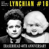 Lynchian #16 — Eraserhead 40th Anniversary