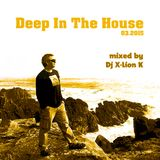 Deep In The House 03.2015 mixed by Dj X-Lion K