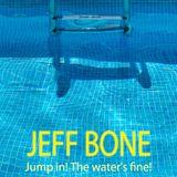 DJ JEFF BONE - Jump In! The Water's Fine!