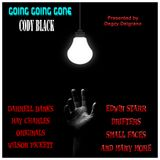 GOING GOING GONE Artists such as Cody Black - Darrell Banks - Edwin Starr and many many more