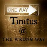 Tinitus @ the wrong way