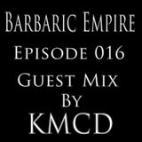 Barbaric Empire 016 (Guest Mix By KMCD)