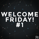 Welcome Friday #1