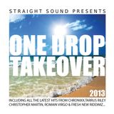 One Drop Take Over 2013 by Straight Sound