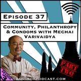Community, Philanthropy, and Condoms with Mechai Varivaidya - Part Two [Season 3, Episode 37]