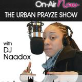 DJ Naadlox - Urban Prayze Show - 210318 - @DJNaadlox