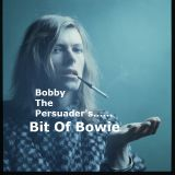 Bobby The Persuader's Bit Of Bowie
