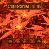 Ganja Bonanza FIRE Mix [ ★DUB Special★ ]