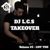 DJ L.C.S TAKEOVER Volume #3 - LNY TNZ