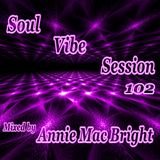 Soul Vibe Session 102 Mixed by Annie Mac Bright