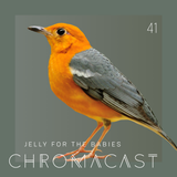 Chromacast 41 - Jelly For The Babies