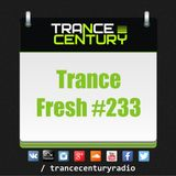 Trance Century Radio - RadioShow #TranceFresh 233