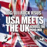 DJG & DJ I Rock Jesus Presents USA Meets The UK ( Across the pond Mix )