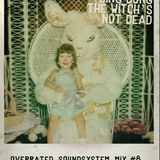 Ding Dong the witch's not dead - Overrated Soundsystem Mix #8