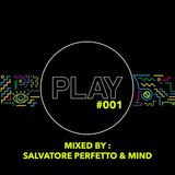 PLAY EXPERIENCE PODCAST #001 || MIXED BY SALVATORE PERFETTO & MIND