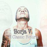 Borja V. - A Classic Return