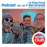 Le Ping-Pong By LeRadioClub S02Ep11 avec Albert de Paname
