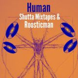 Human [with Shutta Mixtapes & Roosticman #3]