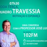 TRAVESSIA #96 - DESENCANTO - PROFESSOR JOSÉ LUIZ - 102 FM