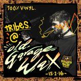 Tribes @ Old Garage Wax (100% Vinyl) 15.1.16