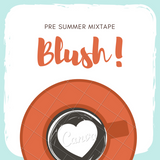 Blush - Pre Summer Mixtape