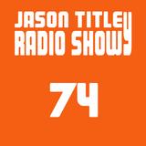 Jason Titley Radio Show 74