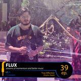 FLUX 39 // True Affection (Playlist: Majid)
