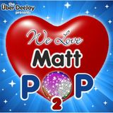 We Love MATT POP 2
