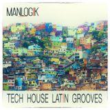 MANLOGIK@TECH HOUSE LATIN GROOVES 2K16