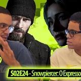 NTALK S02E24 - SNOWPIERCER: O EXPRESSO DO AMANHÃ